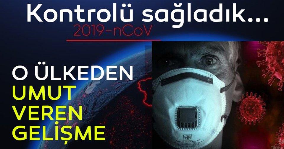 'O ülkeden' çarpıcı açıklama: Virüsü kontrol altına aldık!